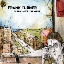FRANK TURNER - Sleep Is For The Week - 10th Anniversary Edition