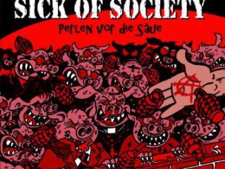SICK OF SOCIETY – Perlen vor die Säue